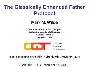 The Classically Enhanced Father Protocol Mark M Wilde