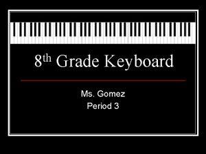 th 8 Grade Keyboard Ms Gomez Period 3