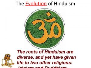 The Evolution of Hinduism The roots of Hinduism