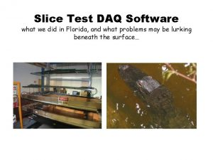 Slice Test DAQ Software what we did in