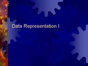 Data Representation I 1 Composites Pointers Pointers are