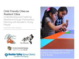 Child Friendly Cities as Resilient Cities Understanding and