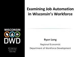 Examining Job Automation in Wisconsins Workforce Ryan Long