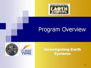 Program Overview Investigating Earth Systems 1 Investigating Earth