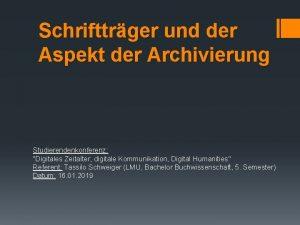 Schrifttrger und der Aspekt der Archivierung Studierendenkonferenz Digitales
