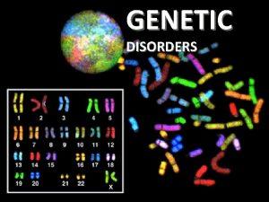 GENETIC DISORDERS DISEASES GENETIC ENVIRONMENTAL BOTH MUTATIONS PERMANENT