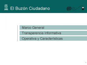El Buzn Ciudadano Marco General Transparencia Informativa Operativa