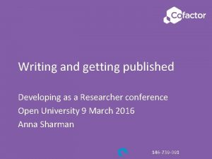 Writing and getting published Developing as a Researcher