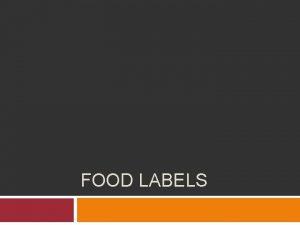 FOOD LABELS Food Labels Food labels help us