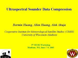 Ultraspectral Sounder Data Compression Bormin Huang Allen Huang