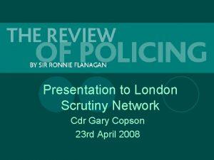 Presentation to London Scrutiny Network Cdr Gary Copson