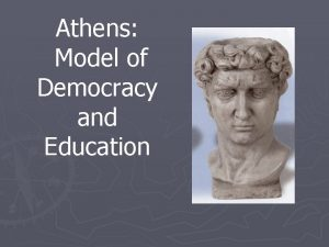 Athens Model of Democracy and Education Athens Athens
