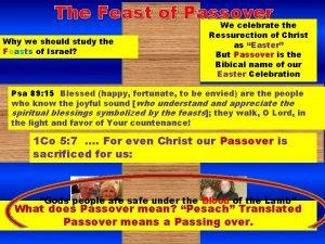 The Feast of Passover We celebrate the Why