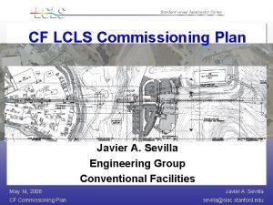 CF LCLS Commissioning Plan Javier A Sevilla Engineering