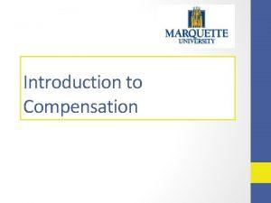 Introduction to Compensation Agenda Marquette Universitys compensation philosophy