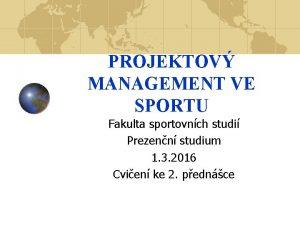PROJEKTOV MANAGEMENT VE SPORTU Fakulta sportovnch studi Prezenn