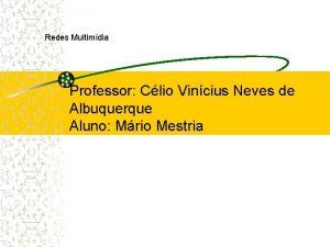 Redes Multimdia Professor Clio Vincius Neves de Albuquerque