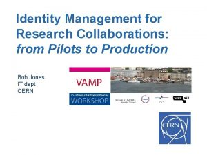 Identity Management for Research Collaborations from Pilots to