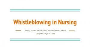 Whistleblowing in Nursing Jeremy Mann Tia Standifer Breann