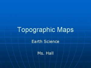 Topographic Maps Earth Science Ms Hall Lesson Objectives