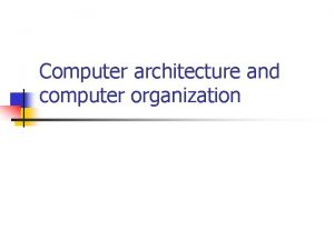 Computer architecture and computer organization Computer architecture and