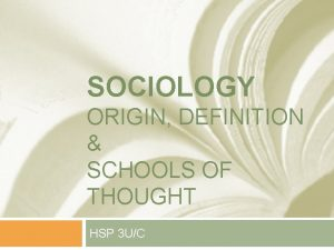 SOCIOLOGY ORIGIN DEFINITION SCHOOLS OF THOUGHT HSP 3