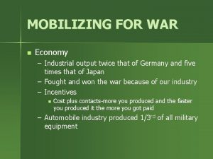 MOBILIZING FOR WAR n Economy Industrial output twice