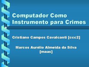 Computador Como Instrumento para Crimes Cristiano Campos Cavalcanti
