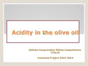 Acidity in the olive oil Istituto Comprensivo MilenaCampofranco