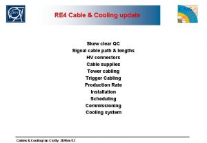 RE 4 Cable Cooling update Skew clear QC