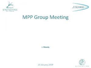 MPP Group Meeting J Moody 31 January 2019