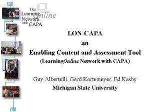 LONCAPA an Enabling Content and Assessment Tool Learning