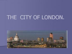 THE CITY OF LONDON The City n The