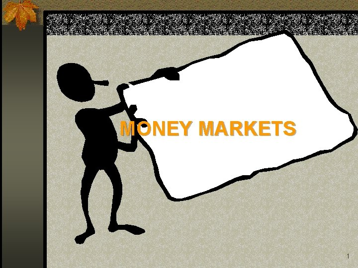 MONEY MARKETS 1 Money Markets n Money markets