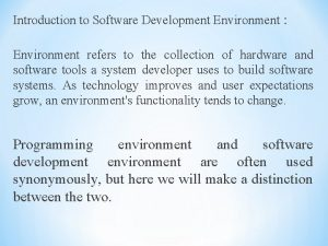 Introduction to Software Development Environment Environment refers to