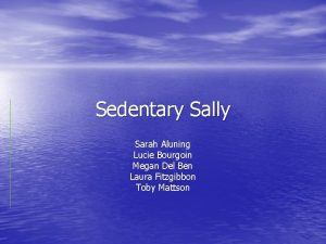Sedentary Sally Sarah Aluning Lucie Bourgoin Megan Del