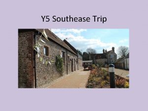 Y 5 Southease Trip Dates and Times Please