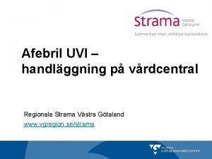 Afebril UVI handlggning p vrdcentral Regionala Strama Vstra