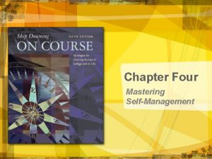 Chapter Four Mastering SelfManagement Mastering SelfManagement Copyright Houghton