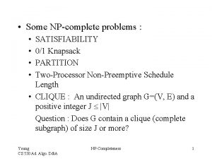 Some NPcomplete problems SATISFIABILITY 01 Knapsack PARTITION TwoProcessor