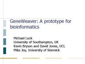 Gene Weaver A prototype for bioinformatics Michael Luck