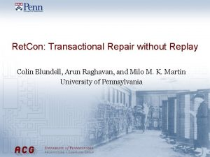Ret Con Transactional Repair without Replay Colin Blundell