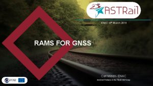 ENAC 8 th March 2018 RAMS FOR GNSS