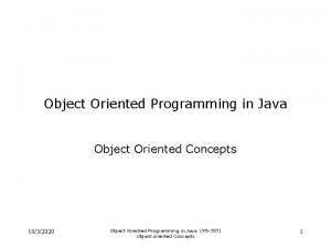 Object Oriented Programming in Java Object Oriented Concepts