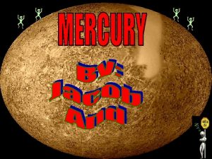 Interior of mercury Mercury was named by the