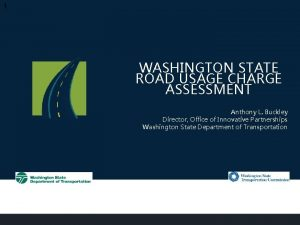 1 WASHINGTON STATE ROAD USAGE CHARGE ASSESSMENT Anthony