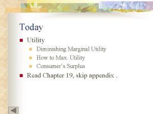 Today n Utility n n Diminishing Marginal Utility