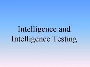 Intelligence and Intelligence Testing The Nature of Intelligence