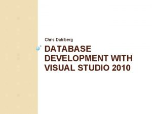 Chris Dahlberg DATABASE DEVELOPMENT WITH VISUAL STUDIO 2010
