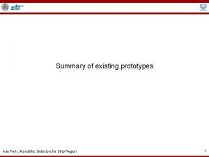 Summary of existing prototypes Ivan Peric Monolithic Detectors
